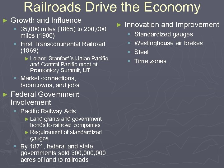 Railroads Drive the Economy ► Growth and Influence § 35, 000 miles (1865) to