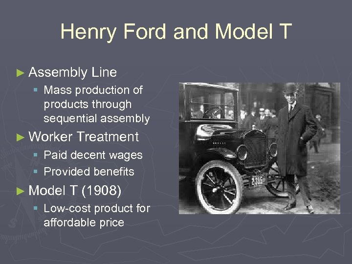 Henry Ford and Model T ► Assembly Line § Mass production of products through