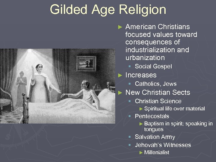 Gilded Age Religion ► American Christians focused values toward consequences of industrialization and urbanization