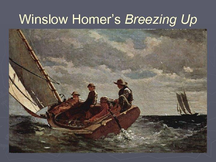 Winslow Homer's Breezing Up