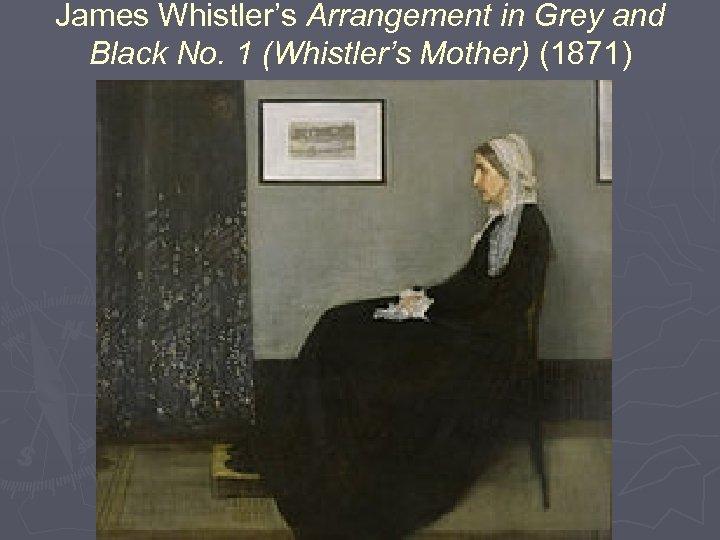 James Whistler's Arrangement in Grey and Black No. 1 (Whistler's Mother) (1871)