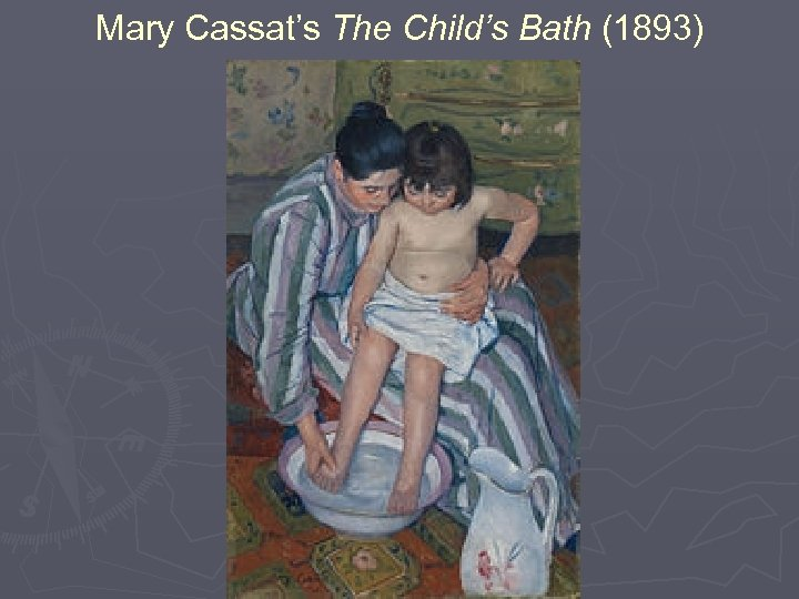 Mary Cassat's The Child's Bath (1893)