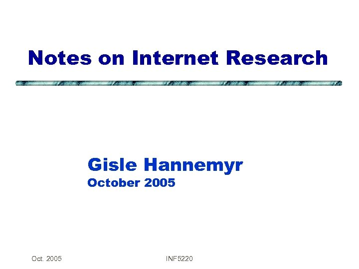 Notes on Internet Research Gisle Hannemyr October 2005 Oct. 2005 INF 5220