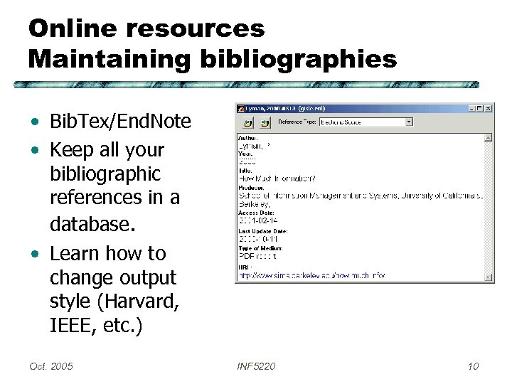 Online resources Maintaining bibliographies • Bib. Tex/End. Note • Keep all your bibliographic references