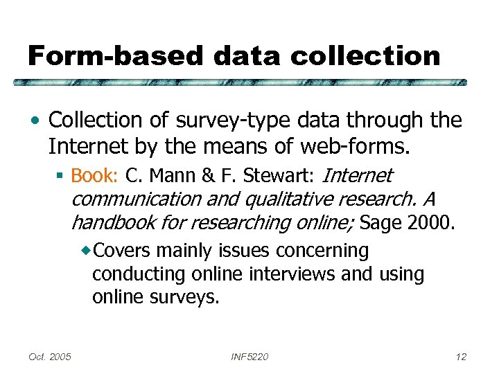 Form-based data collection • Collection of survey-type data through the Internet by the means