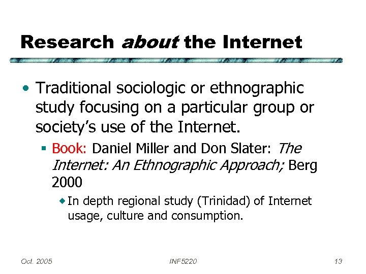 Research about the Internet • Traditional sociologic or ethnographic study focusing on a particular