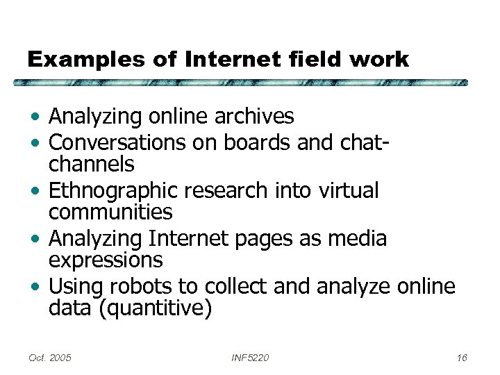 Examples of Internet field work • Analyzing online archives • Conversations on boards and