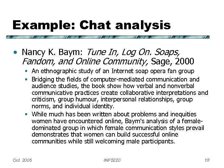 Example: Chat analysis • Nancy K. Baym: Tune In, Log On. Soaps, Fandom, and