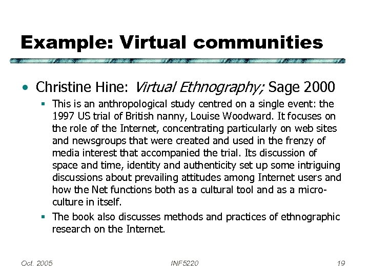 Example: Virtual communities • Christine Hine: Virtual Ethnography; Sage 2000 § This is an