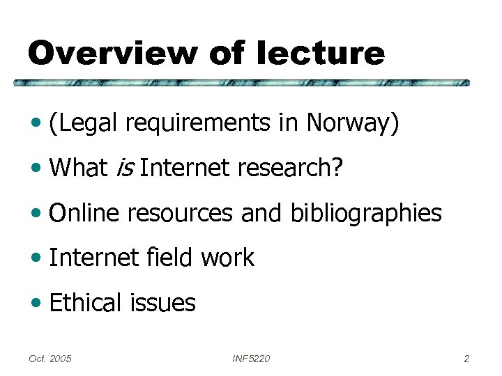 Overview of lecture • (Legal requirements in Norway) • What is Internet research? •