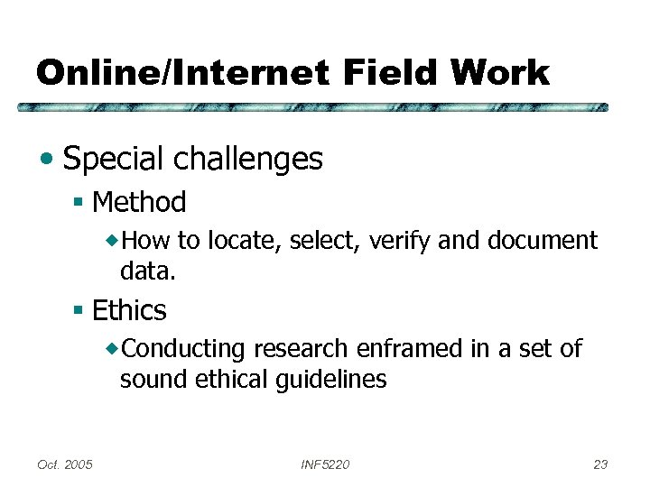 Online/Internet Field Work • Special challenges § Method ®How to locate, select, verify and