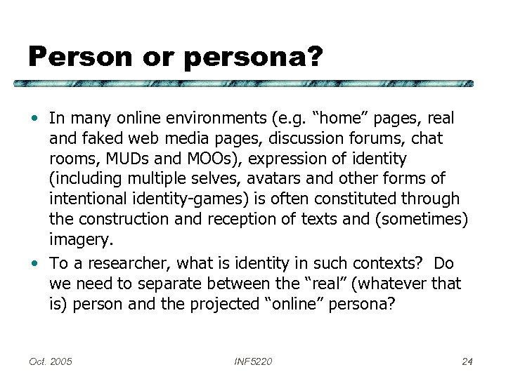 """Person or persona? • In many online environments (e. g. """"home"""" pages, real and"""