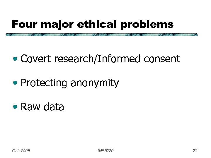 Four major ethical problems • Covert research/Informed consent • Protecting anonymity • Raw data