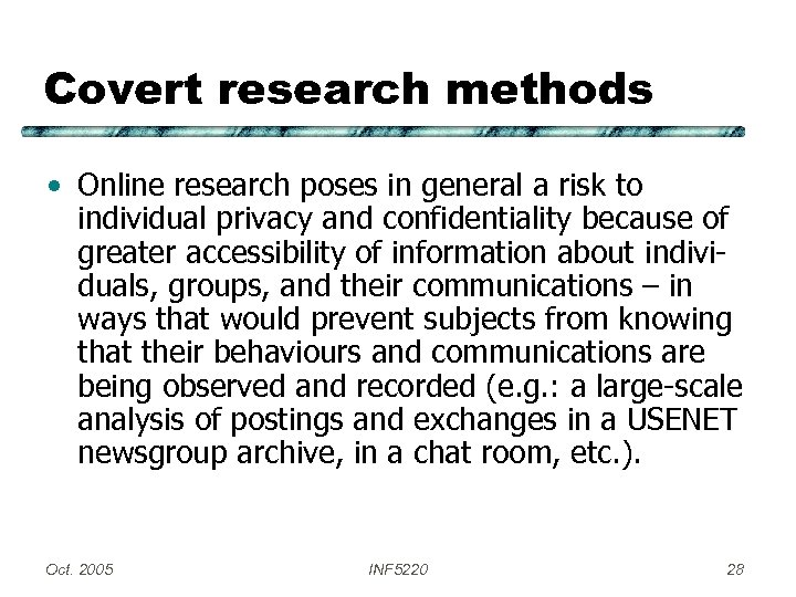 Covert research methods • Online research poses in general a risk to individual privacy