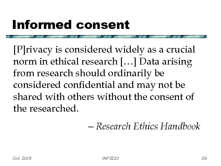 Informed consent [P]rivacy is considered widely as a crucial norm in ethical research […]