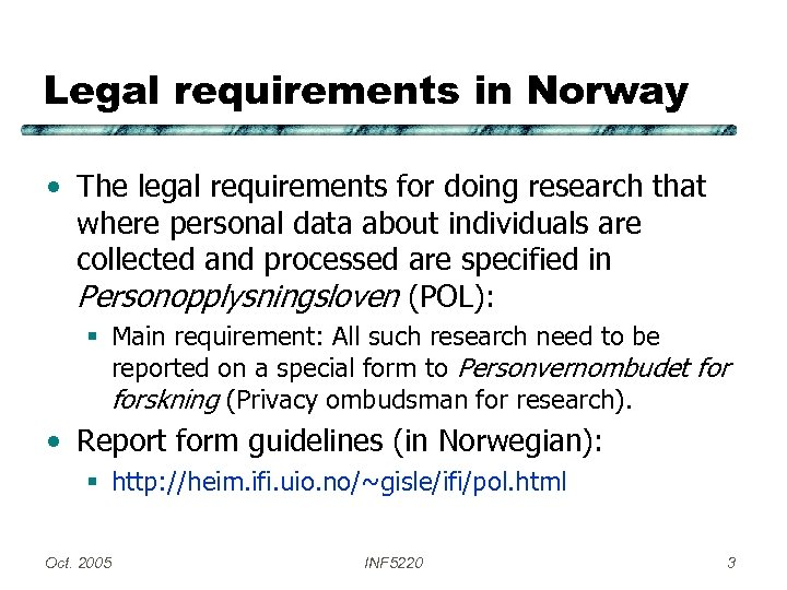 Legal requirements in Norway • The legal requirements for doing research that where personal
