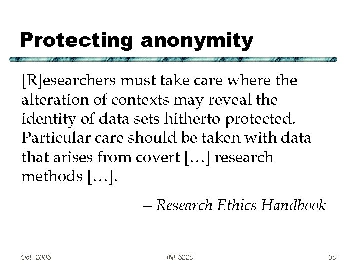 Protecting anonymity [R]esearchers must take care where the alteration of contexts may reveal the