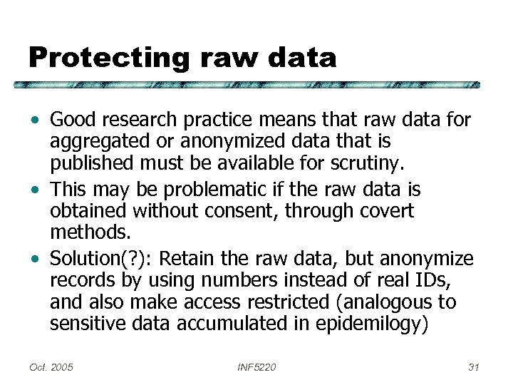 Protecting raw data • Good research practice means that raw data for aggregated or