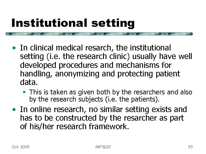 Institutional setting • In clinical medical resarch, the institutional setting (i. e. the research