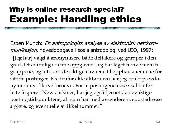 Why is online research special? Example: Handling ethics Espen Munch: En antropologisk analyse av