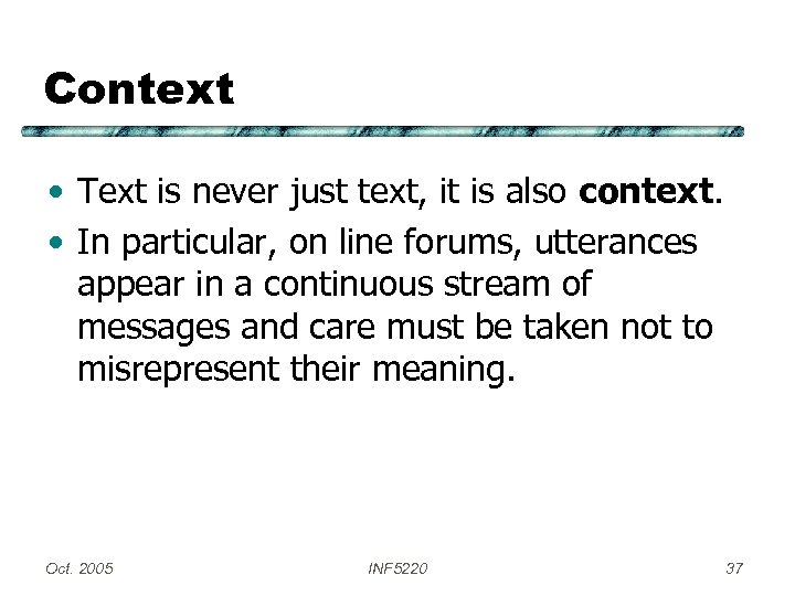 Context • Text is never just text, it is also context. • In particular,