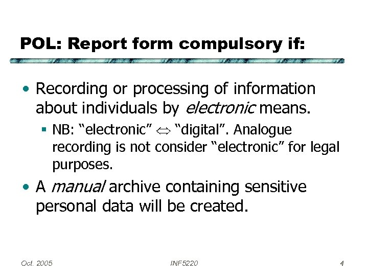 POL: Report form compulsory if: • Recording or processing of information about individuals by