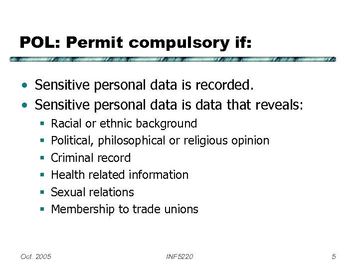 POL: Permit compulsory if: • Sensitive personal data is recorded. • Sensitive personal data