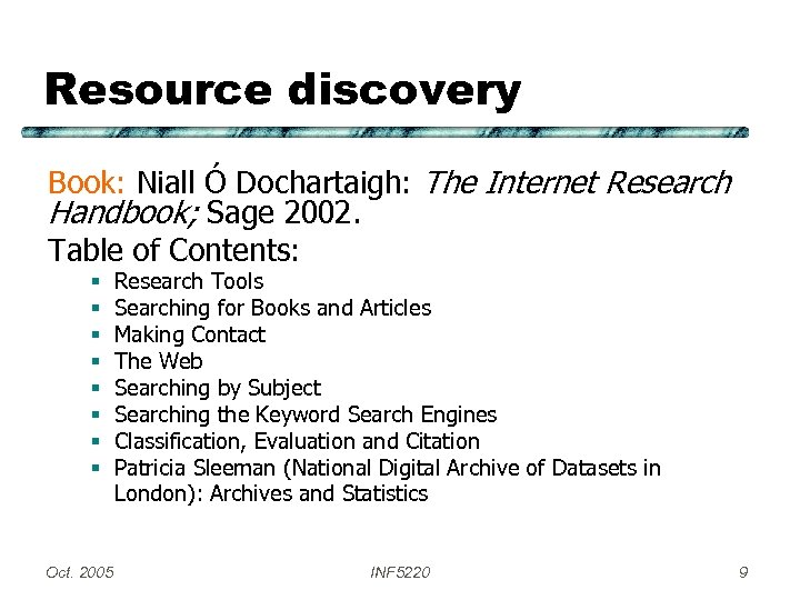 Resource discovery Book: Niall Ó Dochartaigh: The Internet Research Handbook; Sage 2002. Table of