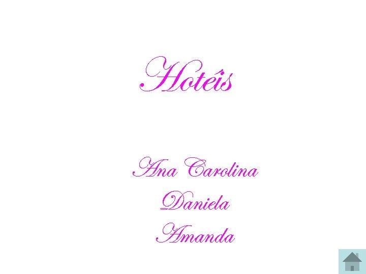 Hotéis Ana Carolina Daniela Amanda