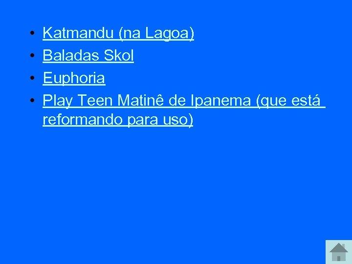 • • Katmandu (na Lagoa) Baladas Skol Euphoria Play Teen Matinê de Ipanema