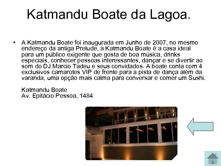 Katmandu Boate da Lagoa. • A Katmandu Boate foi inaugurada em Junho de 2007,