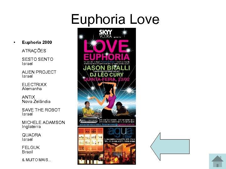 Euphoria Love • Euphoria 2009 ATRAÇÕES SESTO SENTO Israel ALIEN PROJECT Israel ELECTRIXX Alemanha
