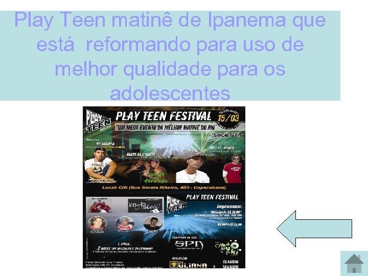 Play Teen matinê de Ipanema que está reformando para uso de melhor qualidade para
