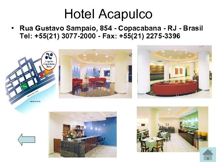 Hotel Acapulco • Rua Gustavo Sampaio, 854 - Copacabana - RJ - Brasil Tel: