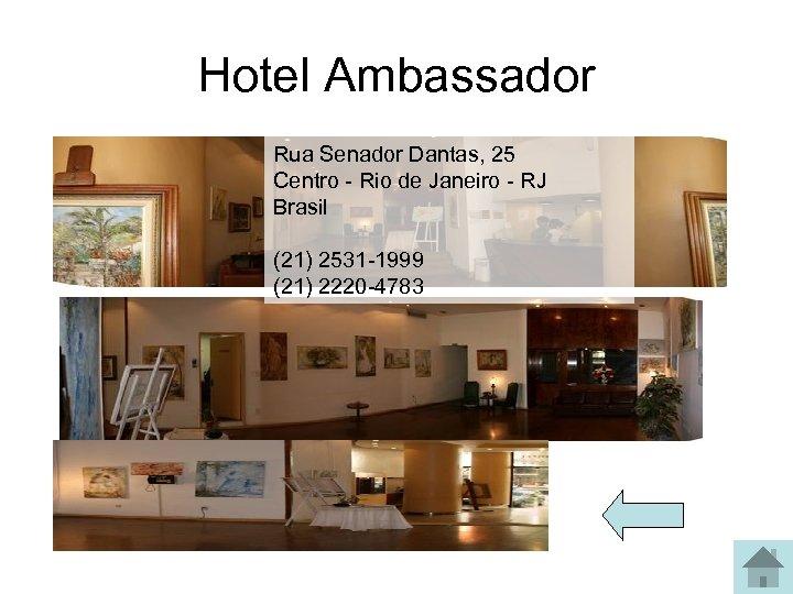 Hotel Ambassador Rua Senador Dantas, 25 Centro - Rio de Janeiro - RJ Brasil