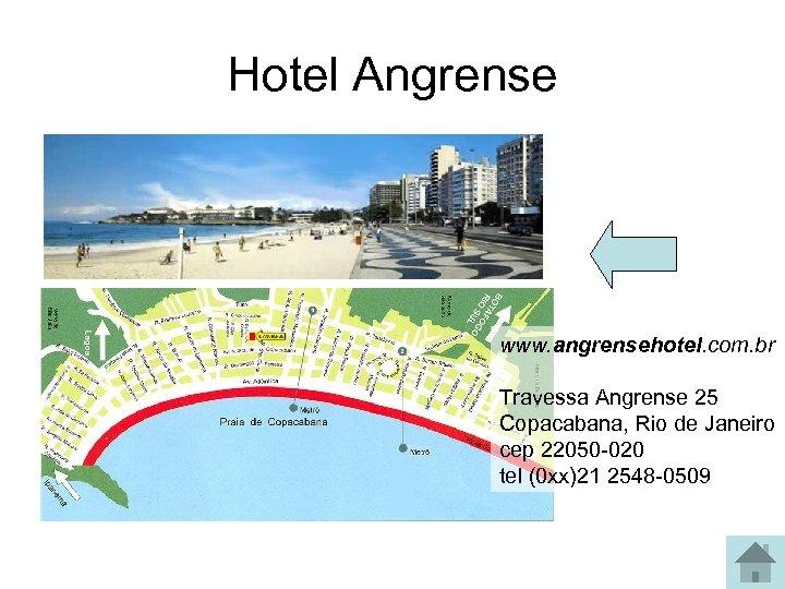 Hotel Angrense www. angrensehotel. com. br Travessa Angrense 25 Copacabana, Rio de Janeiro cep