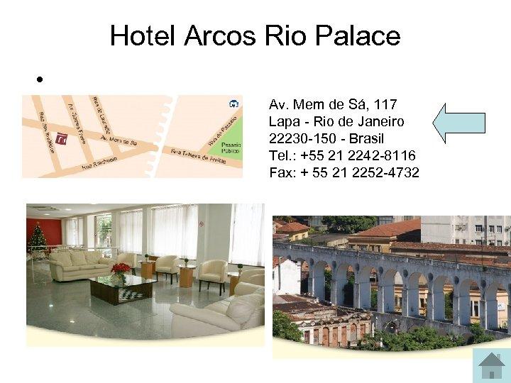 Hotel Arcos Rio Palace • Av. Mem de Sá, 117 Lapa - Rio de