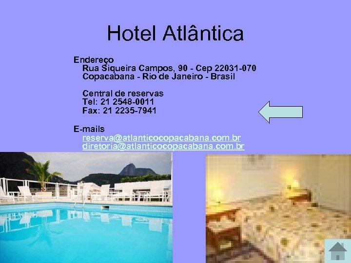 Hotel Atlântica Endereço Rua Siqueira Campos, 90 - Cep 22031 -070 Copacabana - Rio