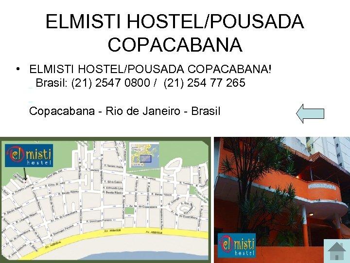 ELMISTI HOSTEL/POUSADA COPACABANA • ELMISTI HOSTEL/POUSADA COPACABANA! Brasil: (21) 2547 0800 / (21) 254