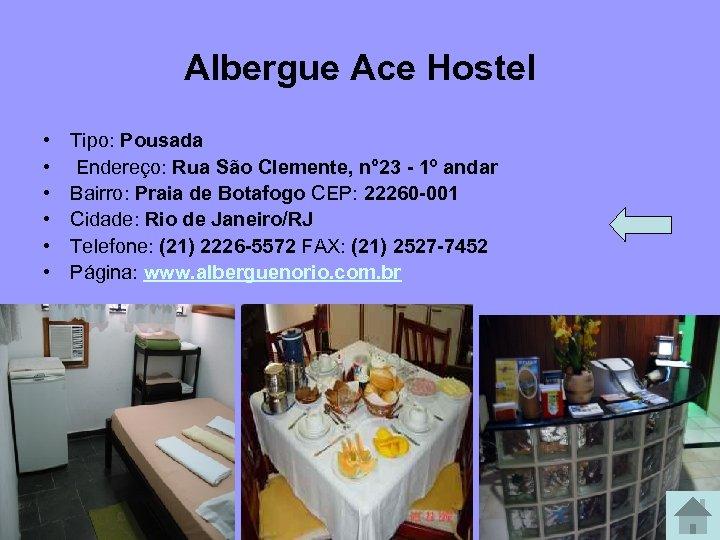 Albergue Ace Hostel • • • Tipo: Pousada Endereço: Rua São Clemente, n° 23