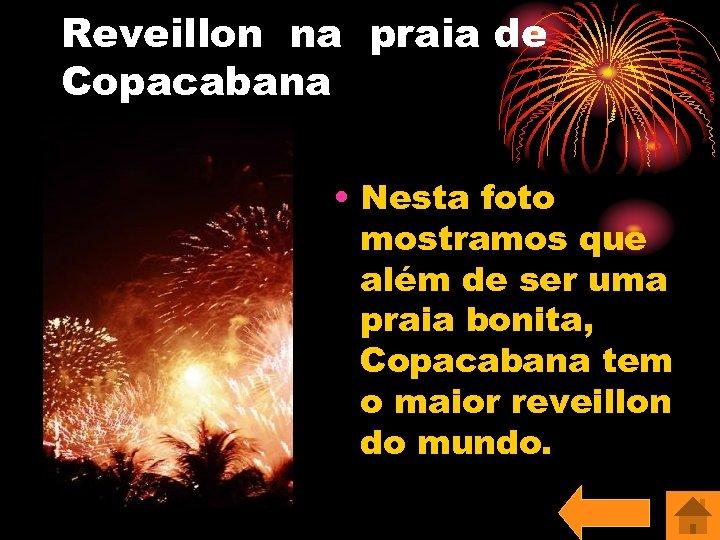 Reveillon na praia de Copacabana • Nesta foto mostramos que além de ser uma