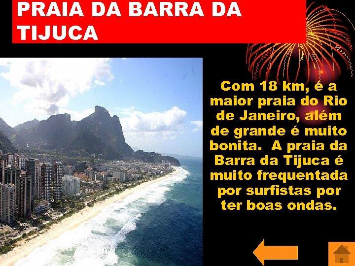 PRAIA DA BARRA DA TIJUCA Com 18 km, é a maior praia do Rio
