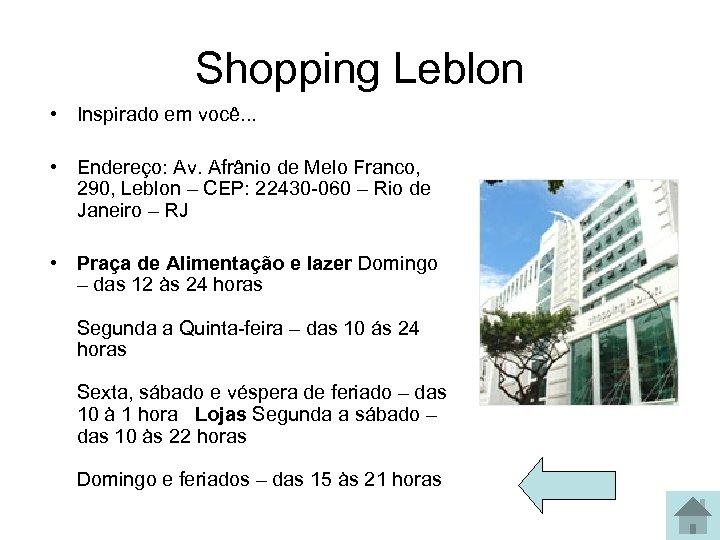Shopping Leblon • Inspirado em você. . . • Endereço: Av. Afrânio de Melo
