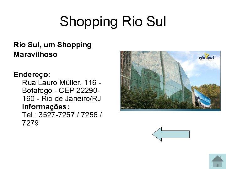 Shopping Rio Sul, um Shopping Maravilhoso Endereço: Rua Lauro Müller, 116 - Botafogo -