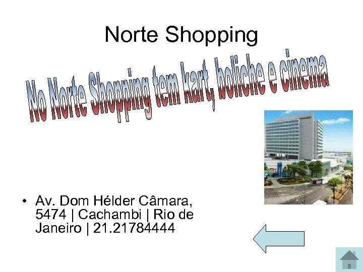 Norte Shopping • Av. Dom Hélder Câmara, 5474 | Cachambi | Rio de Janeiro