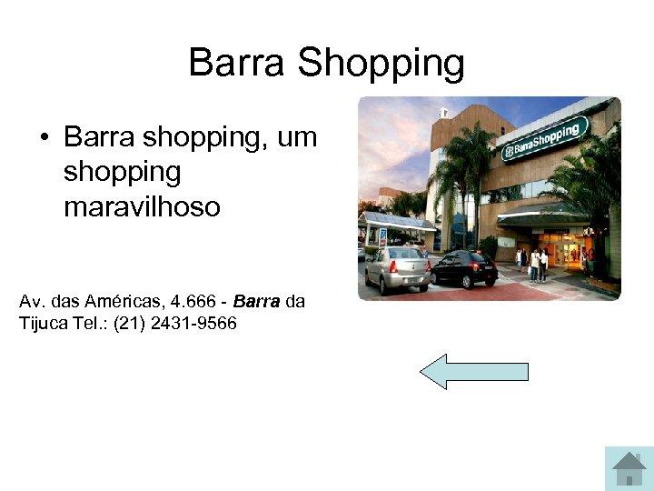 Barra Shopping • Barra shopping, um shopping maravilhoso Av. das Américas, 4. 666 -