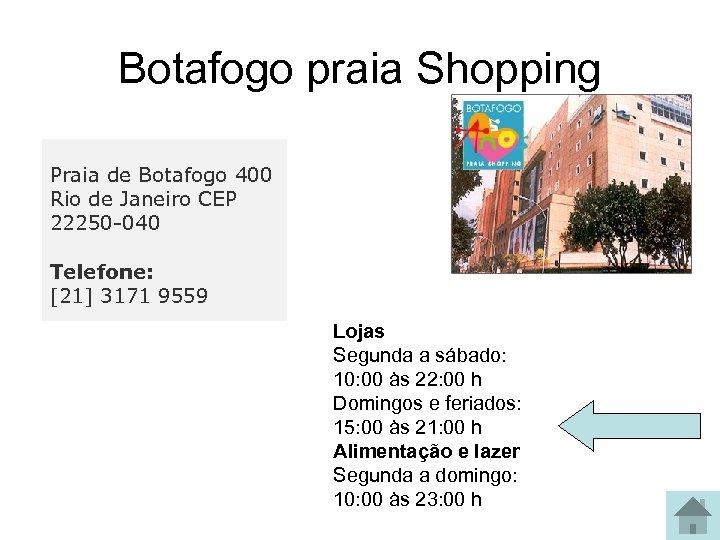 Botafogo praia Shopping Praia de Botafogo 400 Rio de Janeiro CEP 22250 -040 Telefone: