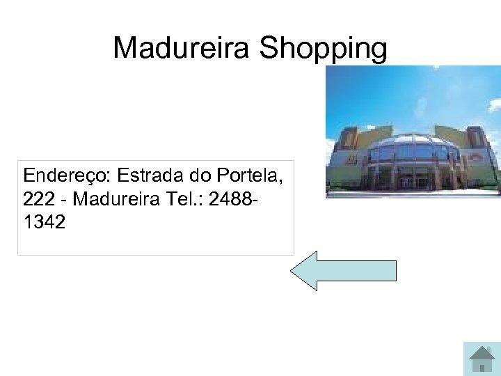 Madureira Shopping Endereço: Estrada do Portela, 222 - Madureira Tel. : 24881342