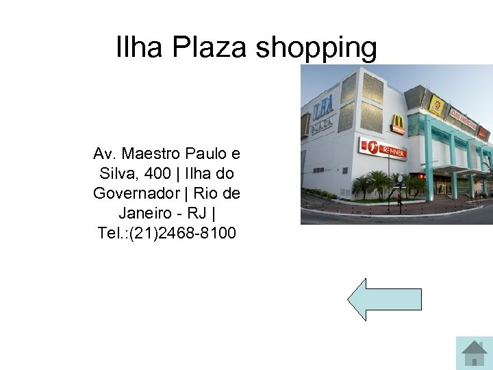 Ilha Plaza shopping Av. Maestro Paulo e Silva, 400 | Ilha do Governador |