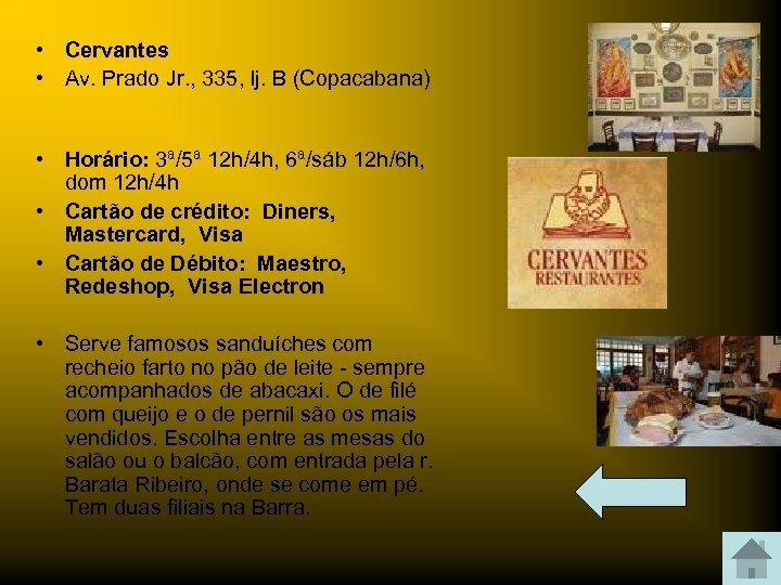 • Cervantes • Av. Prado Jr. , 335, lj. B (Copacabana) • Horário: